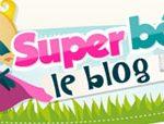 Des conseils avisés de parents avec le blog de Super bébé